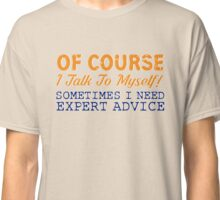Of Course I Talk To Myself! T-Shirt Classic T-Shirt
