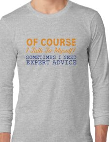 Of Course I Talk To Myself! T-Shirt Long Sleeve T-Shirt