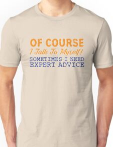 Of Course I Talk To Myself! T-Shirt Unisex T-Shirt