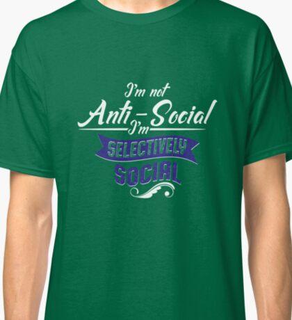 I'm Not Anti-Social, I'm Selectively Social Classic T-Shirt