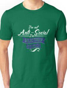 I'm Not Anti-Social, I'm Selectively Social Unisex T-Shirt