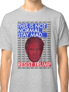 This is Not Normal. Stay Mad. Classic T-Shirt