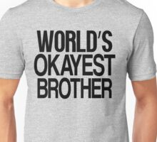World's Okayest Brother Unisex T-Shirt