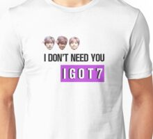 """""""I Don't Need You I Got7"""" Typography Graphic Unisex T-Shirt"""