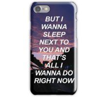 But I wanna sleep next to you Troye {SAD LYRICS} iPhone Case/Skin
