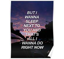 But I wanna sleep next to you Troye {SAD LYRICS} Poster