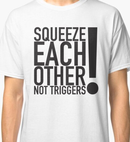 Squeeze Each Other Classic T-Shirt
