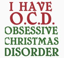 I HAVE O.C.D. OBSESSIVE CHRISTMAS DISORDER One Piece - Short Sleeve