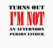 TURNS OUT I'M NOT AN AFTERNOON PERSON EITHER Womens Fitted T-Shirt