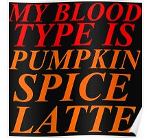 MY BLOOD TYPE IS PUMPKIN SPICE LATTE Poster