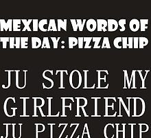 MEXICAN WORDS OF THE DAY: PIZZA CHIP  by Divertions
