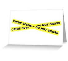 Crime Scene - Do Not Cross Greeting Card