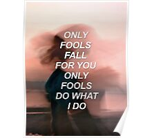 Only fools fall for you Troye {SAD LYRICS} Poster