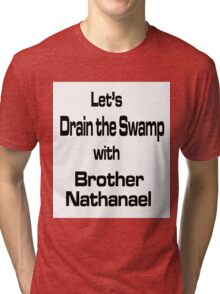 Let's Drain the Swamp with Brother Nathanael Tri-blend T-Shirt