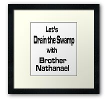 Let's Drain the Swamp with Brother Nathanael Framed Print