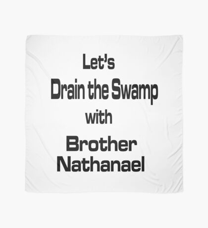 Let's Drain the Swamp with Brother Nathanael Scarf