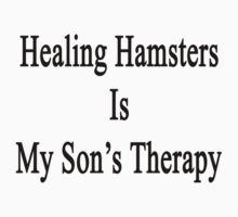 Healing Hamsters Is My Son's Therapy  by supernova23