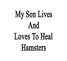 My Son Lives And Loves To Heal Hamsters  Photographic Print