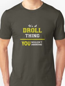It's A DROLL thing, you wouldn't understand !! T-Shirt