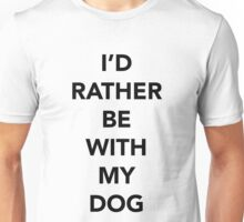 I'd Rather Be With My Dog - Black Text Unisex T-Shirt