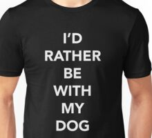 I'd Rather Be With My Dog - White Text Unisex T-Shirt