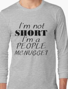 I'M NOT SHORT I'M A PEOPLE MCNUGGET Long Sleeve T-Shirt