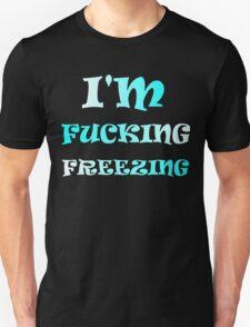 I'M FUCKING FREEZING Unisex T-Shirt