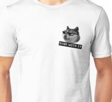 Doge with it  Unisex T-Shirt