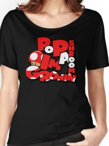 Pop A 'Shroom, I'm growin' (WHOO!) Women's Relaxed Fit T-Shirt
