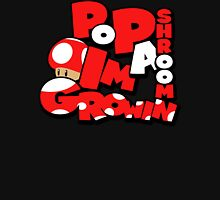 Pop A 'Shroom, I'm growin' (WHOO!) Unisex T-Shirt
