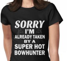 Sorry I'm Already Taken By a Super Hot Bowhunting Womens Fitted T-Shirt