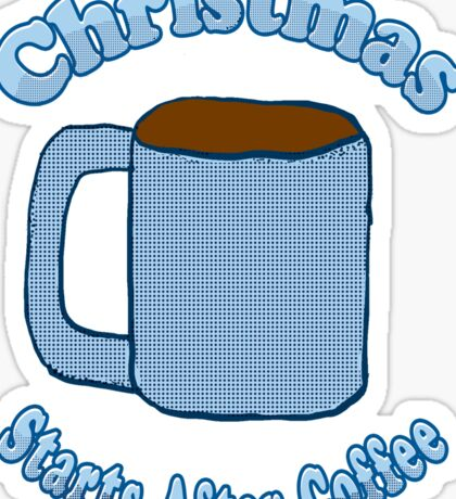Christmas Starts After Coffee Sticker