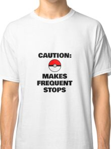 Caution: Makes Frequent Stops Classic T-Shirt