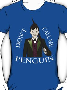 don't call me penguin (1) - oswald chesterfield - gotham T-Shirt