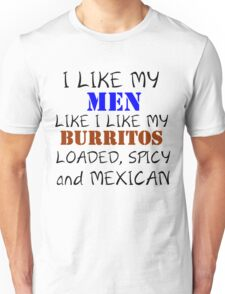 I LIKE MY MEN LIKE I LIKE MY BURRITOS Unisex T-Shirt