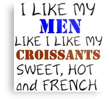 I LIKE MY MEN LIKE I LIKE MY CROISSANTS Metal Print