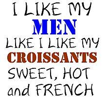 I LIKE MY MEN LIKE I LIKE MY CROISSANTS Photographic Print