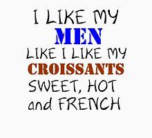 I LIKE MY MEN LIKE I LIKE MY CROISSANTS Womens Fitted T-Shirt
