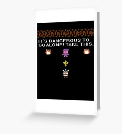 IT'S DANGEROUS TO GO ALONE.. Greeting Card