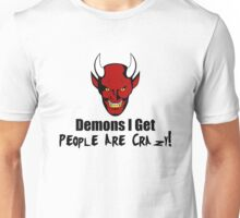 Demons I Get People Are Crazy ( Black Text Clothing & Stickers) Unisex T-Shirt