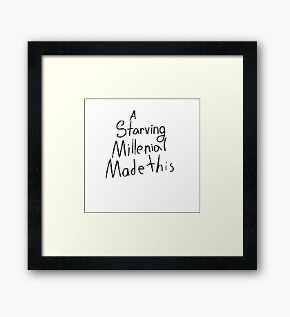 A Starving Millennial Made This Framed Print