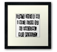 Don't Judge Me Framed Print