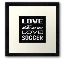 Love Love Love Soccer Framed Print