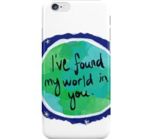 I've found my world in you iPhone Case/Skin