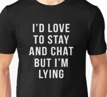 I'd Love To Stay And Chat But I'm Lying Mug Introvert Unisex T-Shirt