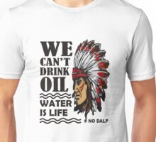 we cannot drink oil water is life Unisex T-Shirt