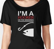 Fishing T shirt - I'm a hooker on the weekends  Women's Relaxed Fit T-Shirt