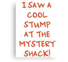 I Saw A Cool Stump At The Mystery Shack! Canvas Print