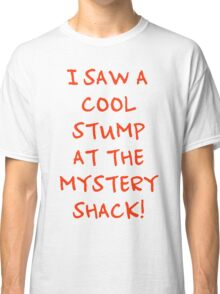I Saw A Cool Stump At The Mystery Shack! Classic T-Shirt