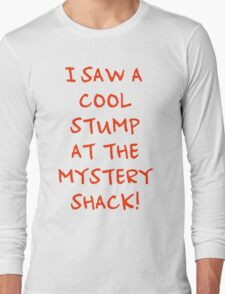 I Saw A Cool Stump At The Mystery Shack! Long Sleeve T-Shirt